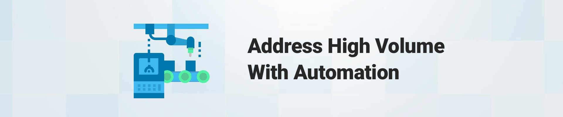 address high volume with automation