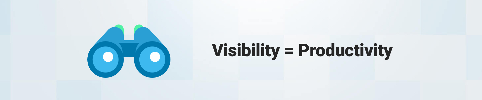 visibility translates to productivity